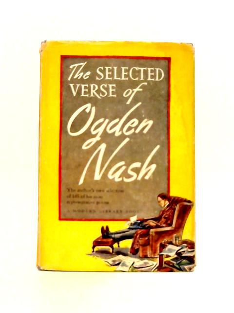 The Selected Verse of Ogden Nash By Ogden Nash