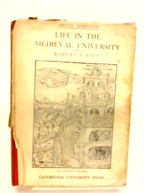 LIFE IN THE MEDIEVAL UNIVERSITY. By Rait, Robert S.