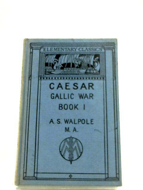 Gai Iuli Caesaris De Bello Gallico: Commentariorum I By Arthur S. Walpole (Ed.)