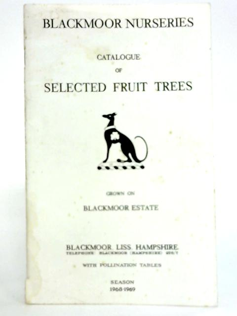 Blackmoor Nurseries Catalogue Of Selected Fruit Trees Grown On Blackmoor Estate Season 1968-1969 by Anon