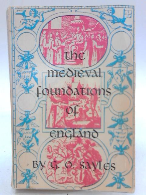 The Medieval Foundations of England By G. O. Sayles