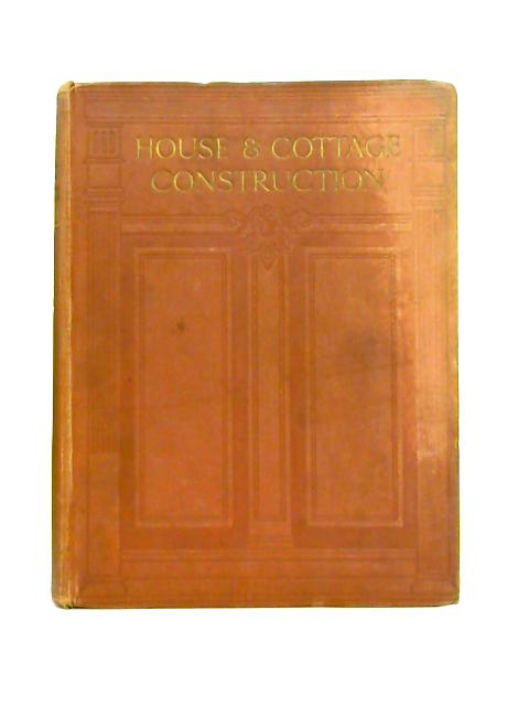 House and Cottage Construction: Vol. IV By Various