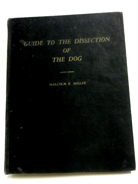 Guide To The Dissection Of The Dog By M. E. Miller