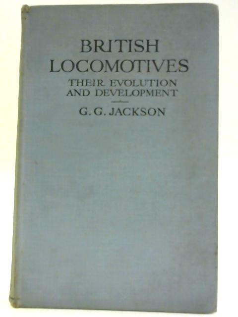 British Locomotives; their evolution and development by G. G. Jackson