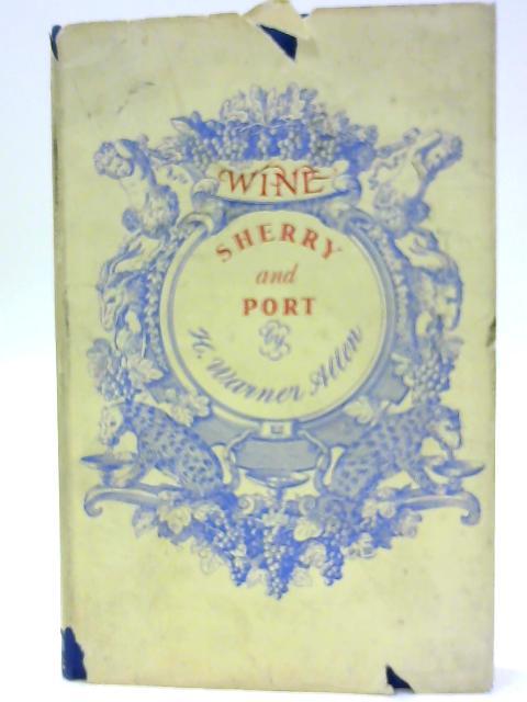 Sherry and Port by Allen, Herbert Warner