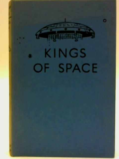 Kings Of Space. A Story Of Interplanetary Exploration by John Captain W.E.