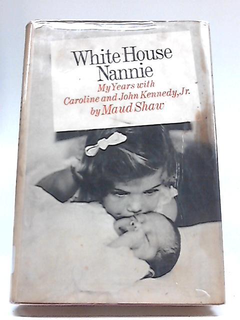 White House Nannie By Maud Shaw