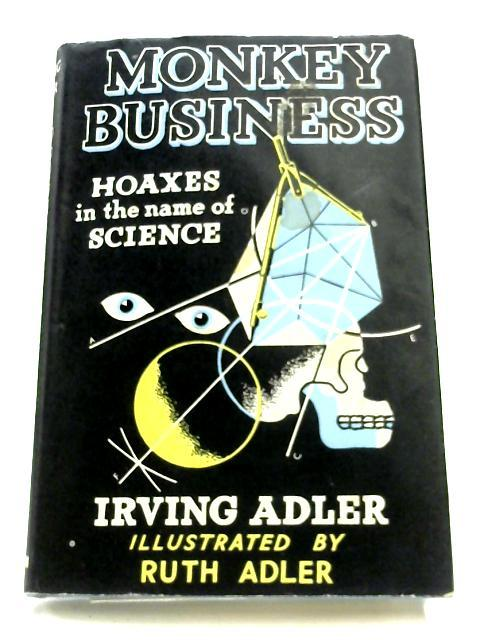 Monkey Business: Hoaxes In The Name Of Science By Irving Adler