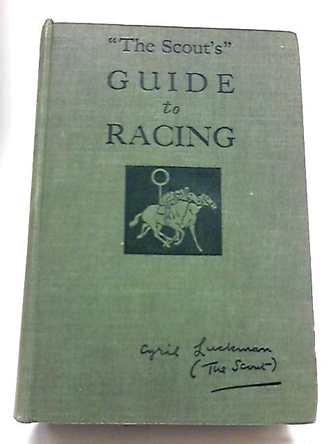 The Scouts Guide to Racing 1936 By Luckman, Cyril (The Scout)