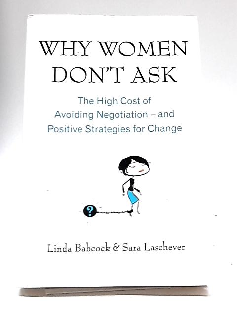 Why Women Don't Ask by Linda Babcock