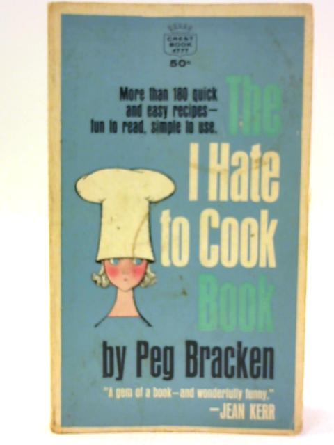 Peg Bracken's Appendix to the I Hate to Cook Book By Bracken, Peg