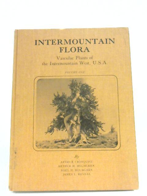 Intermountain Flora: Vascular Plants Of The Intermountain West By Various