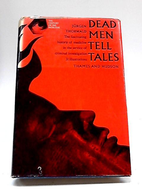 Dead Men Tell Tales By Jurgen Thorwald
