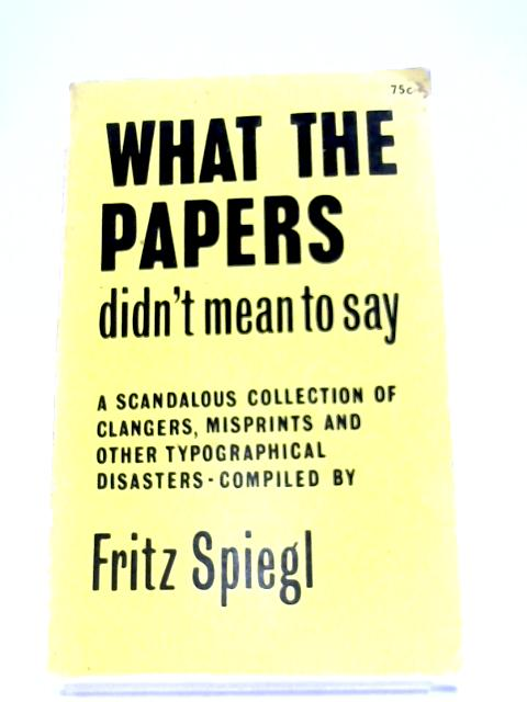 What The Papers Didn't Mean To Say By Fritz Spiegl