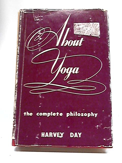 About Yoga: The Complete Philosophy By Harvey Day