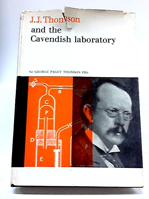 J. J. Thomson and the Cavendish Labratory in his Day By G Paget Thomson