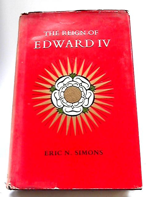 The Reign of Edward IV By Eric N Simons