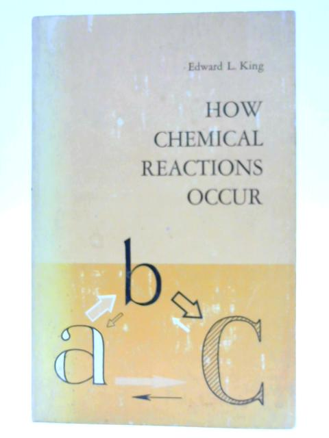 How Chemical Reactions Occur - By King, E L