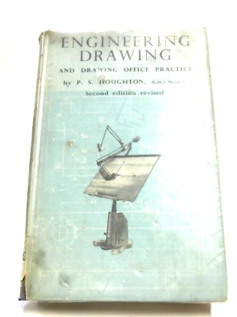 Engineering Drawing And Drawing Office Practice By P. S. Houghton