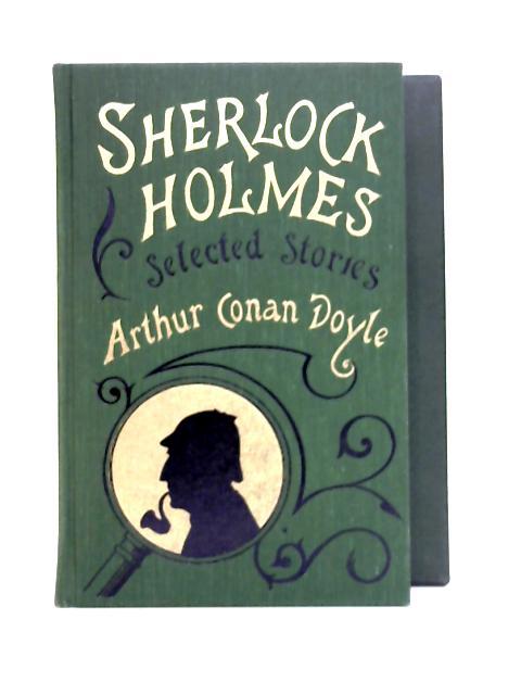 Sherlock Holmes Selected Stories By Sir Arthur Conan Doyle