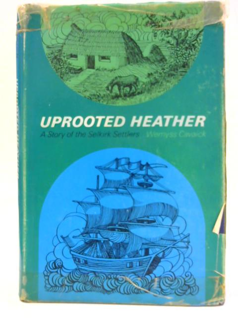 Uprooted Heather A Story of the Selkirk Settlers By Cavaick, W