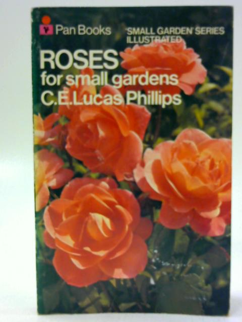 Roses for Small Gardens By C. E. Lucas Phillips
