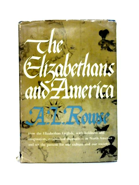 The Elizabethans and America By A.L. Rowse