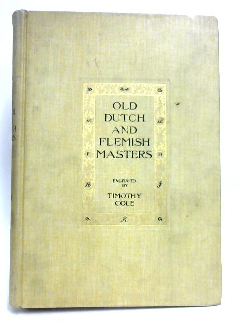 Old Dutch And Flemish Masters By T. Cole & John C. Van Dyke