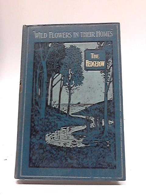Wild Flowers in Their Homes- I. Wild Flowers of the Hedgerow By W. Percival Westell