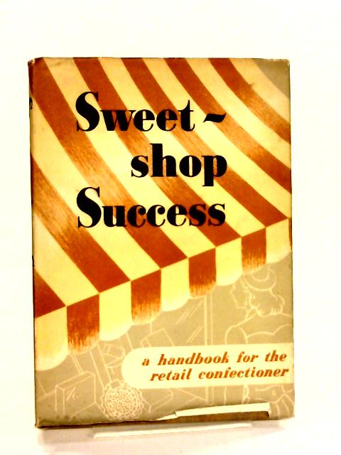 Sweet - Shop Success A Handbook For The Sweet Retailer By Cadbury Bros Ltd