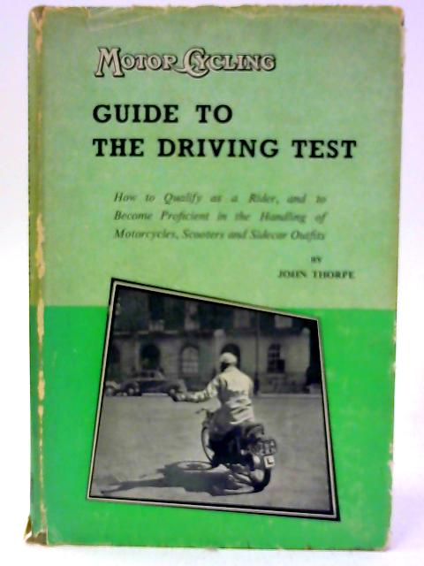 Motor Cycling Guide to the Driving Test By Thorpe John