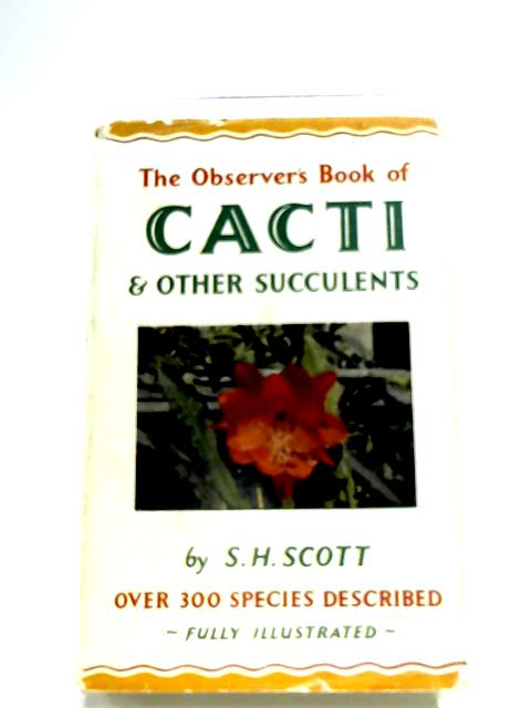 The Observer's Book Of Cacti And Other Succulents By S. H. Scott