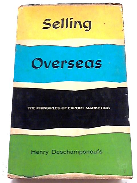 Selling Overseas: The Principles of Export Marketing By H Deschampsneufs