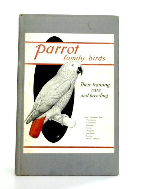 Parrot Family Birds: Their Training, Care and Breeding By J.L. Bronson