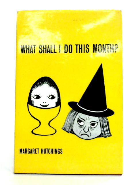 What Shall I Do This Month? by Margaret Hutchings