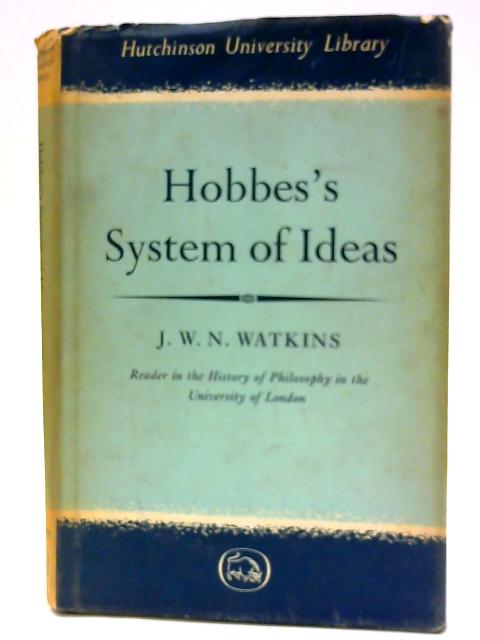 Hobbes's System of Ideas: Study Political Significance Philosophical Theory By Watkins, J. W. N.