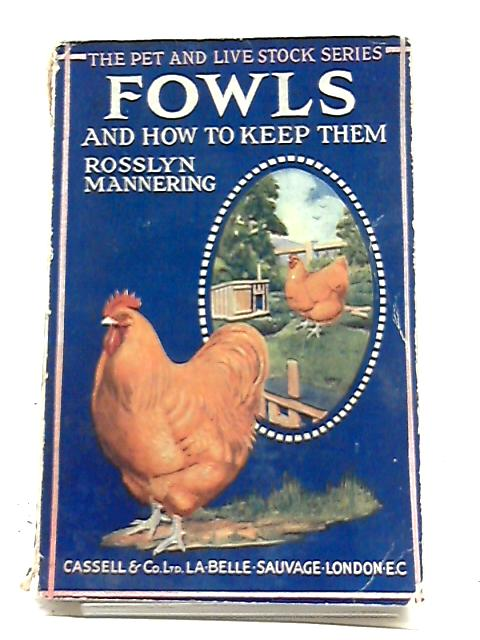 Fowls and How To Keep Them (The Pet And Livestock Series) By Rosslyn Mannering