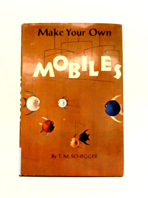 Make Your Own Mobiles By T.M. Schegger