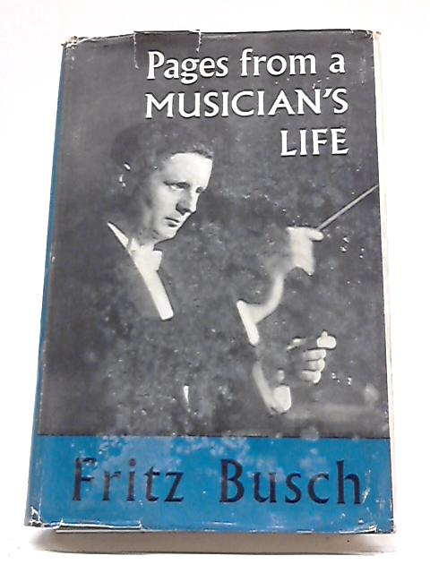 Pages From A Musician's Life By Fritz Busch