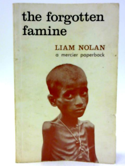 The Forgotten Famine by Nolan, Liam