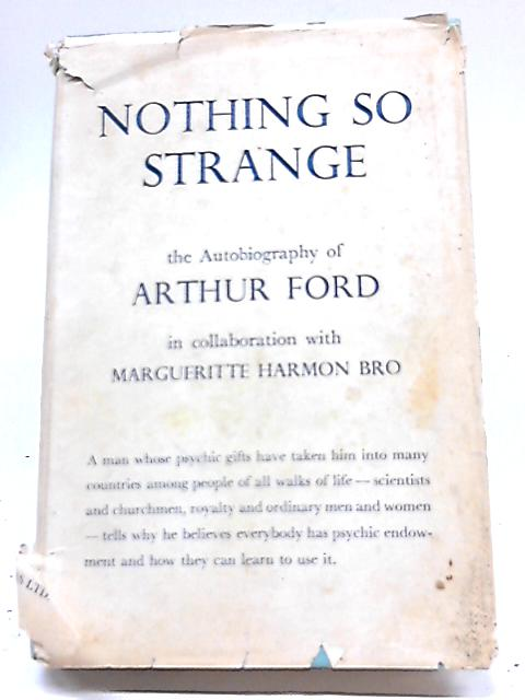 Nothing So Strange: The Autobiography of Arthur Ford By Arthur Ford