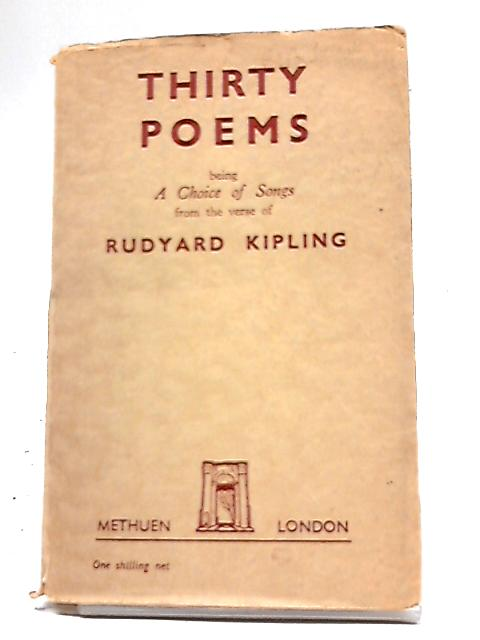 Thirty Poems Being A Choice Of Songs From The Verse Of Rudyard Kiping By Rudyard Kipling