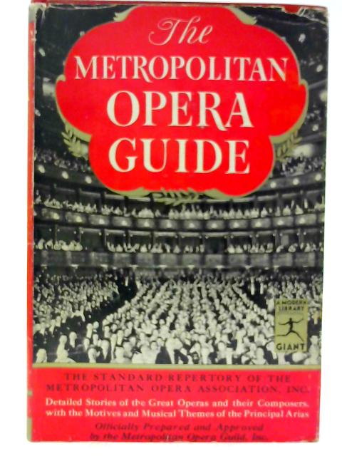 Metropolitan Opera Guide;: The Standard Repertory of The Metropolitan Opera association inc., (The modern library of the world's best books) By Peltz, Mary Ellis