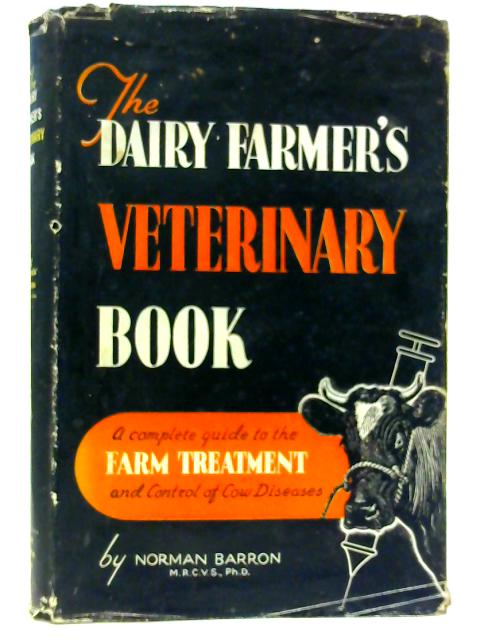 The Dairy Farmer`s Veterinary Book By Norman Barron