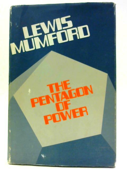 Pentagon of Power (Myth of the Machine Lewis Mumford) by Mumford, Lewis
