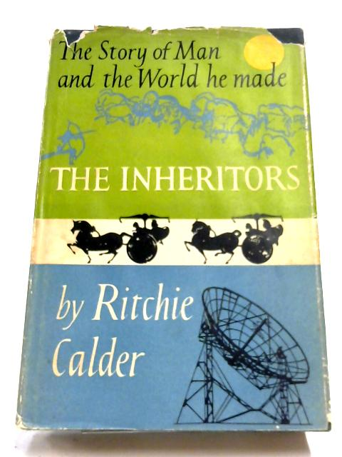 The Inheritors: The Story Of Man And The World He Made by Ritchie Calder