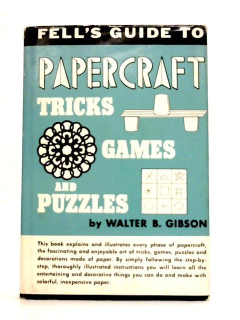 Fell's Guide to Papercraft Tricks, Games and Puzzles By W.B. Gibson