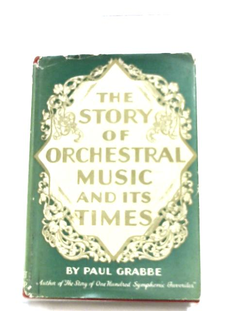 The Story Of Orchestral Music And Its Times By Paul Grabbe