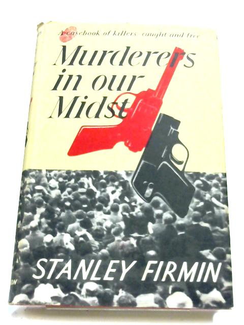 Murderers In Our Midst By Stanley Firmin