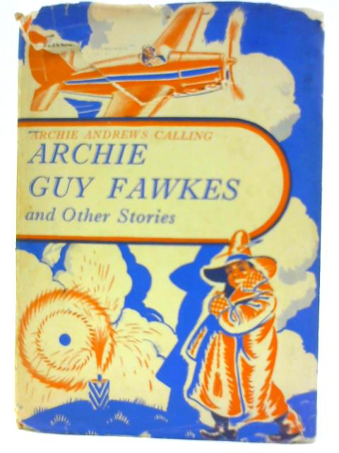 Archie Guy Fawkes, and other stories (Archie Andrews calling series) By Unknown